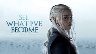 (GoT) Daenerys Targaryen | See What I've Become