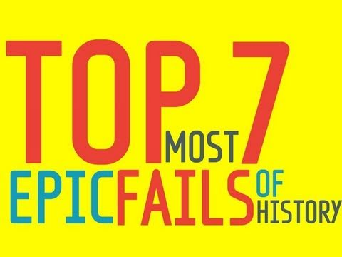 TOP 7 FAILS OF HISTORY