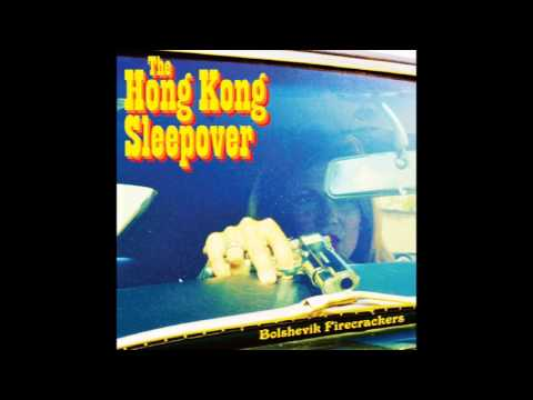 The Hong Kong Sleepover - Bolshevik Firecrackers [Full Album]