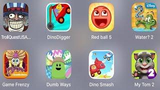 Troll Quest USA,Dino Digger,Red Ball 5,Water 2,Spongebob Frenzy,Dumb Way,Dino Smash,My Tom 2