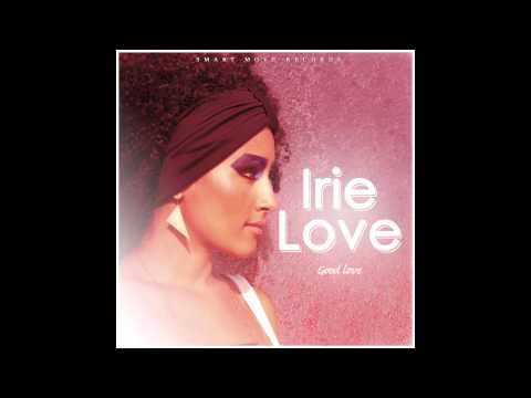 Irie Love - Good Love out Nov 6th 2012