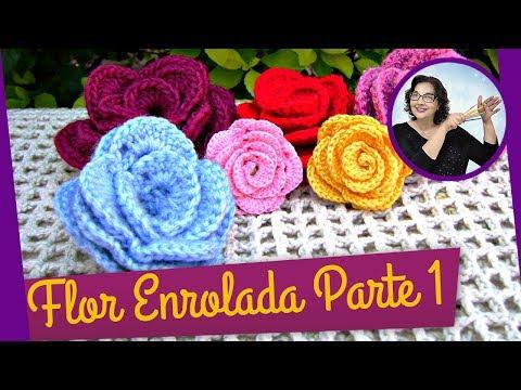FLOR EM CROCHE ENROLADA — MODELO 1 — PARTE 1