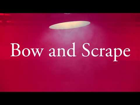 Bow And Scrape