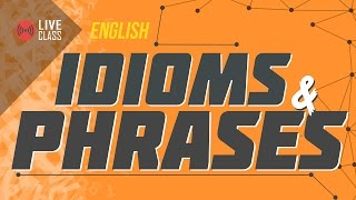 English : Idioms and Phrases