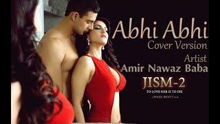 Jism 2 - Abhi Abhi [Cover] - Amir Nawaz - OST - KK - Jism 2