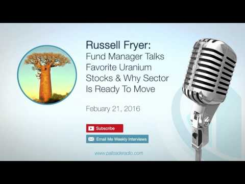 Russell Fryer: Fund Manager Talks Favorite Uranium Stocks & Why Sector Is Ready To Move