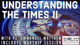 Understanding The Times. Part 2. Ps Emmanuel Matthew
