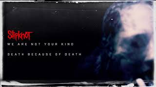 Slipknot - Death Because of Death (Audio)