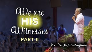 We are His witnesses Part-II - Rev. Dr. M A Varughese