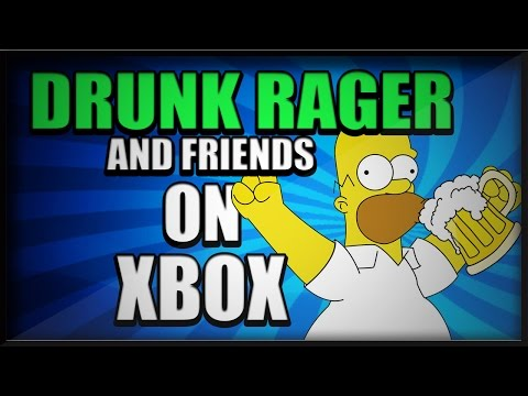 AW: DRUNK RAGER AND FRIENDS ON XBOX