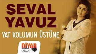 Seval Yavuz - Yat Kolumun Üstüne (Official Audio)