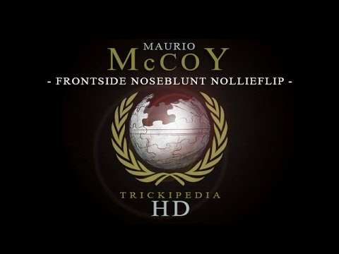 Maurio McCoy: Trickipedia - Frontside Noseblunt Nollie Flip Out