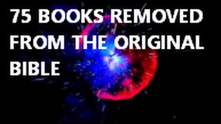 75 books REMOVED from the ORIGINAL Bible!!!