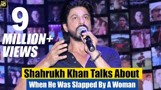 Shahrukh Khan Talks About When He Was Slapped By A Woman