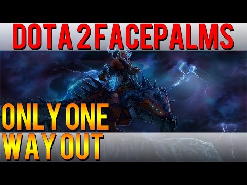 Dota 2 Facepalms - Only One Way Out