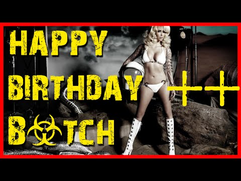 Happy Birthday B*tch :p video