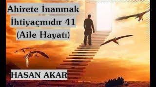 Hasan Akar - Ahirete İnanmak İhtiyaç mıdır 41 (Aile Hayatı)
