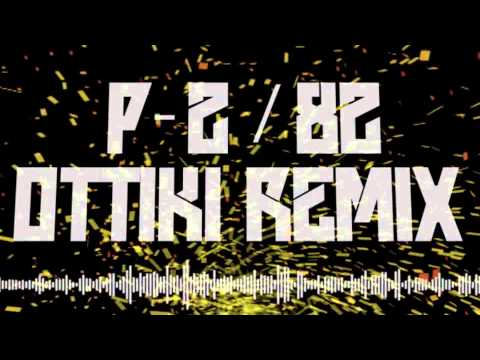 P-2 / 82 (Ottiki Remix)
