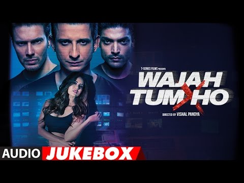 Wajah Tum Ho Jukebox | Full Album | Sana Khan, Sharman, Gurmeet | Vishal Pandya | 2016 Bollywood Son