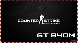 Counter Strike : Global Offensive  -  GT840M TEST