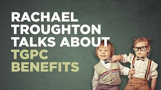 Rachael Troughton Talks about TGPC Benefits