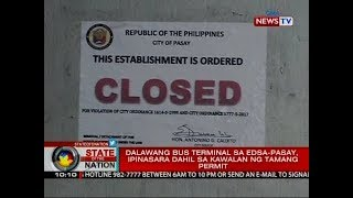 SONA: Dalawang bus terminal sa EDSA-Pasay, ipinasara dahil sa kawalan ng tamang permit