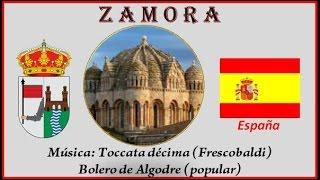 España - Zamora - La ciudad y su románico - Música: Toccata décima (Frescobaldi)-Bolero de Lagodre