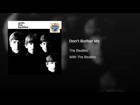 Beatles - Dont Bother Me