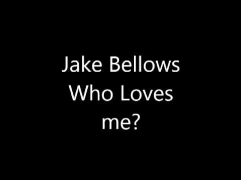 Jake Bellows - Who Loves Me
