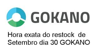 Hora exata do restock da Gokano  de Setembro dia 30 GOKANO