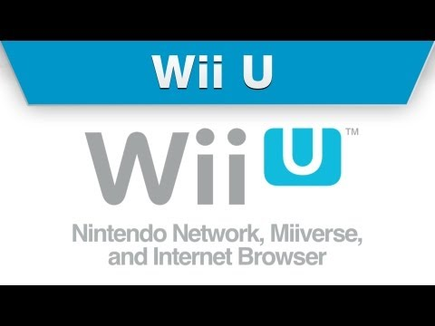 Wii U -- Nintendo Network, Miiverse, and Internet Browser