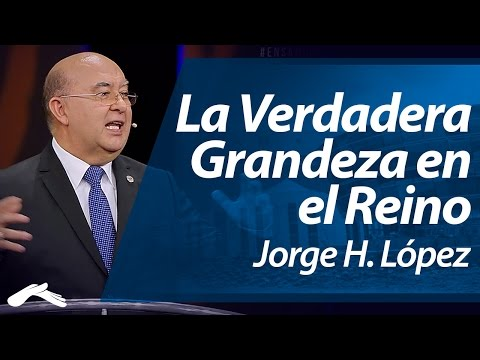 La Verdadera Grandeza en el Reino Jorge H. López Ensancha 2014