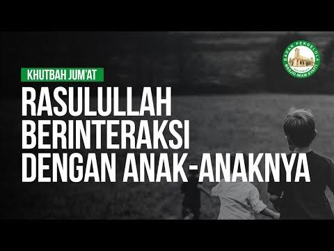 Rasulullah ﷺ Berinteraksi Dengan Anak-Anaknya - Ustadz Khairullah Anwar Luthfi, Lc