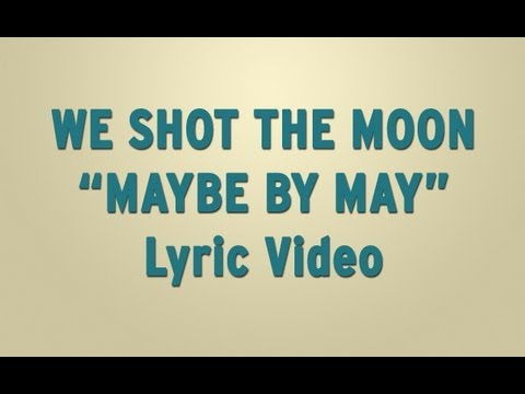 We Shot The Moon - Maybe By May