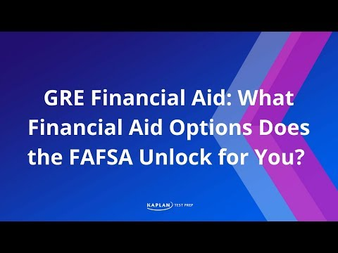 GRE Financial Aid: What Financial Aid Options Does the FAFSA Unlock For You? | Kaplan Test Prep