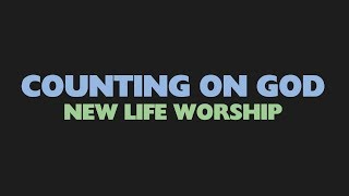 Watch New Life Worship Counting On God video