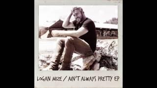 Logan Mize Ain't Always Pretty
