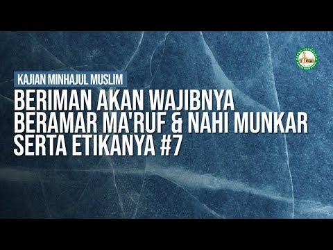 Beriman Akan Wajibnya Beramar Ma'ruf & Nahi Munkar serta Etikanya #7 -Ustadz Khairullah Anwar Luthfi