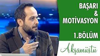 Başarı ve Motivasyon 1. Bölüm - Kubilay Aktaş | Akşamüstü