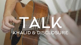 Khalid & Disclosure - Talk // Fingerstyle Guitar Cover