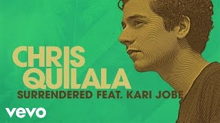 Chris Quilala - Surrendered (Audio) ft. Kari Jobe