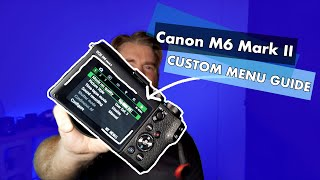 Canon M6 Mark II | Custom Menu Guide