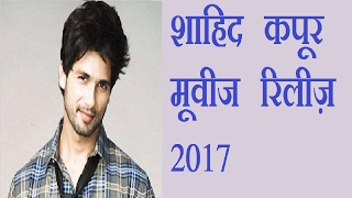 Shahid Kapoor Movies Release in 2017