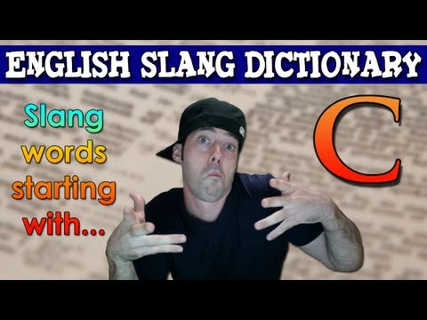 English Slang Dictionary – C – Slang Words Starting With C – English Slang Alphabet