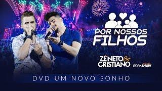 Ouça Zé Neto e Cristiano - POR NOSSOS FILHOS - DVD Um Novo Sonho