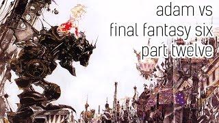Adam vs. Final Fantasy Six - Part Twelve