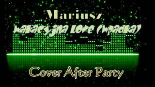 Mariusz - Wakacyjna love (wpadka) 2013 (Cover After Party)