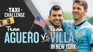 TAXI CHALLENGE | Team Aguero v Team Villa | New York Challenge 4