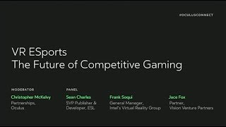 Oculus Connect 4 | VR Esports: The Future of Competitive Gaming