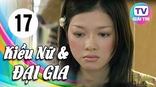 Kiều Nữ Và Đại Gia - Tập 17 | Phim Hay Việt Nam 2019